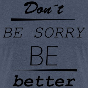 Don´t be sorry be better - Frauen Premium T-Shirt