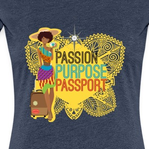 Passion, Purpose,Passport - T-shirt Premium Femme