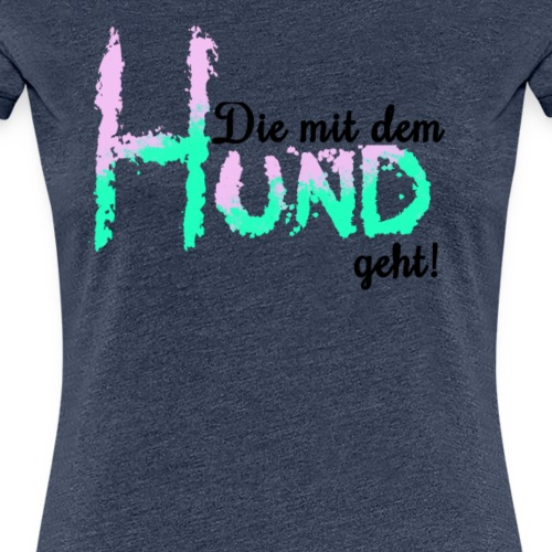 Die mit dem Hund geht! - Frauen Premium T-Shirt