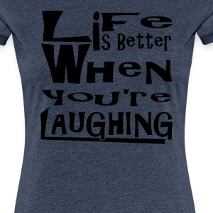 life is better - Women's Premium T-Shirt