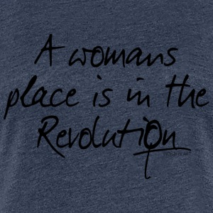 A womans place is in the Revolution - Frauen Premium T-Shirt