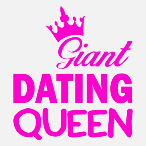 Giant Dating Queen - Shirt, Hoodies, Tank-Tops ... - Frauen Premium T-Shirt