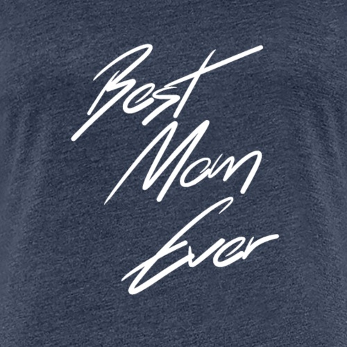 Best Mom Ever Shirt - Frauen Premium T-Shirt