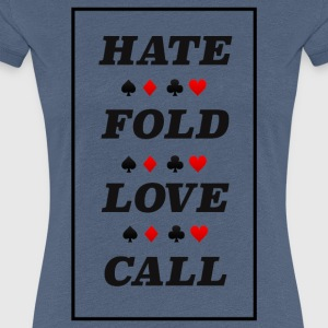 Poker Hate Fold Kærlighed Call - Dame premium T-shirt