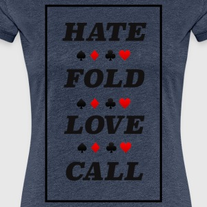 Poker Hate Fold Love Call - Vrouwen Premium T-shirt