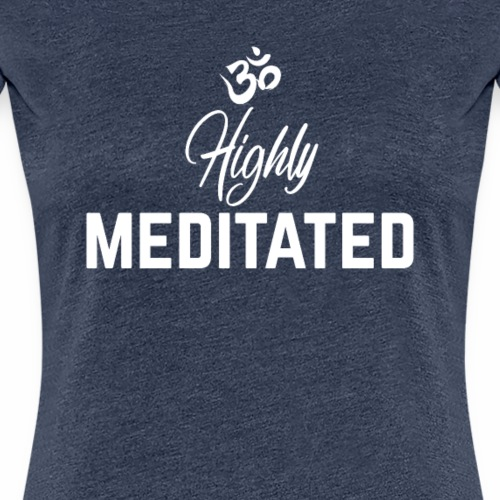 Highly Meditated Shirt Lustiges OM Zen Yoga Shirt - Frauen Premium T-Shirt