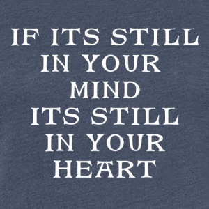 Still In Your Mind In Your Heart - Women's Premium T-Shirt