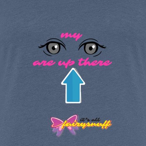 Eyes up - Women's Premium T-Shirt