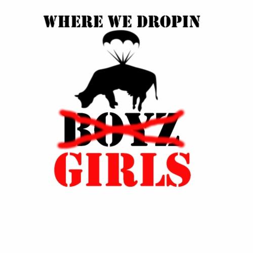 where we droppin girls - Women's Premium T-Shirt