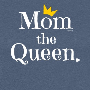 Mom the Queen T-shirt, Gift for Mom on Mother's Day - Women's Premium T-Shirt