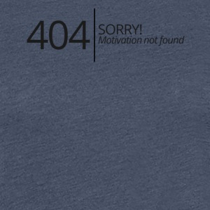 404 - No Motivation found! - Frauen Premium T-Shirt