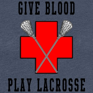 Lacrosse Give Blood Play Lacrosse - Vrouwen Premium T-shirt