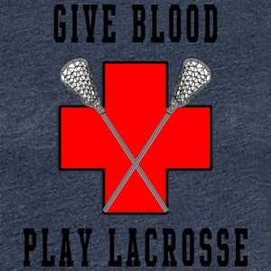 Lacrosse Give Blood Play Lacrosse - Women's Premium T-Shirt