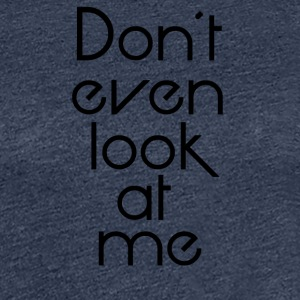 Dont look at me - Frauen Premium T-Shirt