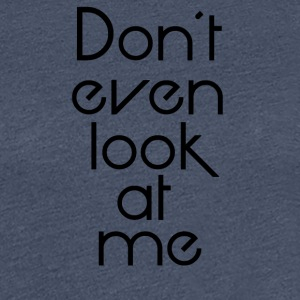 Dont look at me - Women's Premium T-Shirt