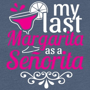 JGA - MY LAST AS MARGARITA A SENORITA - Women's Premium T-Shirt