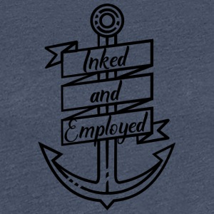 Tattoo / Tätowierung: Inked And Employed - Frauen Premium T-Shirt