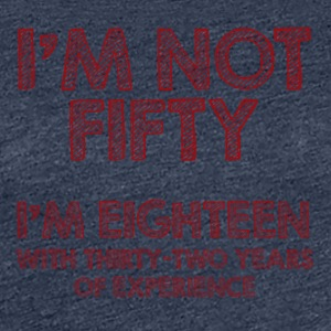 50th birthday: I'm not fifty. I'm eighteen with - Women's Premium T-Shirt
