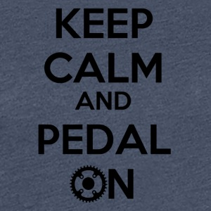 Keep Calm and Pedal On! - Women's Premium T-Shirt