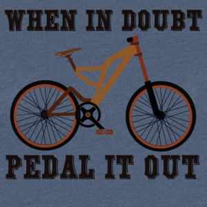 WHEN IN DOUBT - PEDAL IT OUT - Frauen Premium T-Shirt