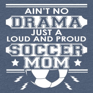 Moeder - Mom - No Drama Loud and Proud Mom Voetbal - Vrouwen Premium T-shirt