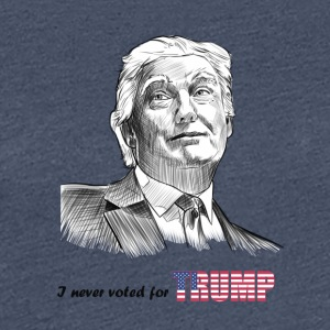 i never voted for trump - Women's Premium T-Shirt