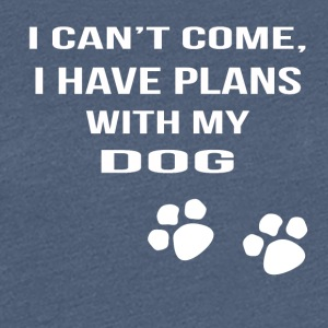 i cant i have plans with my dog - Frauen Premium T-Shirt