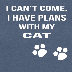 i cant i have plans with my cat - Women's Premium T-Shirt