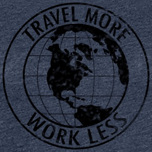 Travel More Work Less - Women's Premium T-Shirt