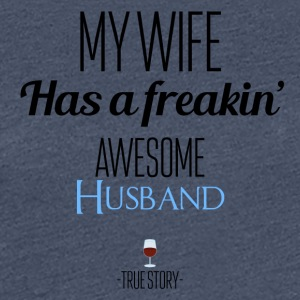 My wife has a freaking awesome husband - Frauen Premium T-Shirt