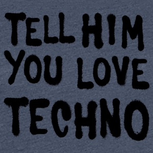 Tell him you love techno - Women's Premium T-Shirt