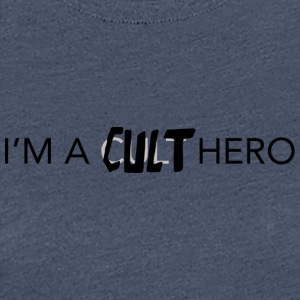 i'm a cult hero - Women's Premium T-Shirt