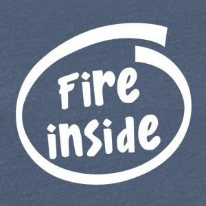 fire inside (1817B) - Women's Premium T-Shirt