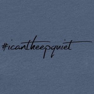 #Icantkeepquiet statement - Women's Premium T-Shirt