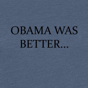 Obama was Beter Campain - LIMITED EDITION! - Vrouwen Premium T-shirt