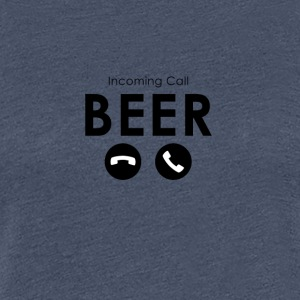 Beer - Incoming Call: Beer - Women's Premium T-Shirt