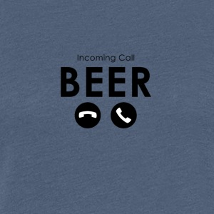 Bier - Incoming Call: Beer - Frauen Premium T-Shirt