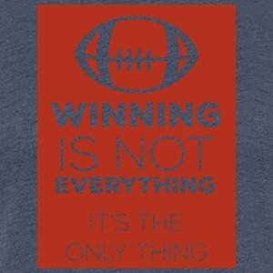 Football: Winning is not everything. It's the only - Women's Premium T-Shirt