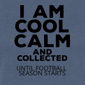 Football: I am cool calm and collected - Women's Premium T-Shirt