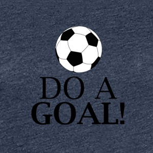 Do a Goal! - Women's Premium T-Shirt