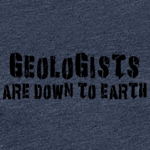 I geologi sono Down To Earth - Maglietta Premium da donna