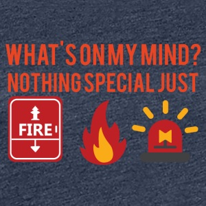 Fire Department: What's on my mind? Nothing special just - Women's Premium T-Shirt