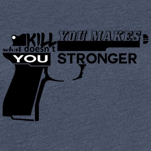 Geiler Spruch: What doesn´t kill you... - Frauen Premium T-Shirt