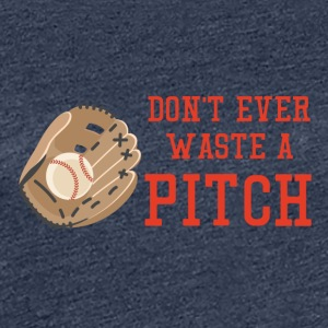 Baseball: Don't ever waste a pitch. - Women's Premium T-Shirt
