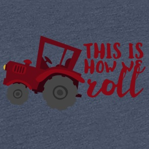 Farmer / Farmer / Farmer: This is how we roll - Women's Premium T-Shirt
