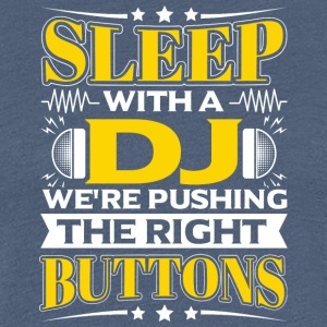 SLEEP WITH A DJ - PUSHING THE RIGHT BUTTONS - Women's Premium T-Shirt