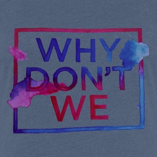 Why Don't We - Frauen Premium T-Shirt