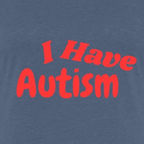 I Have Autism - Dame premium T-shirt