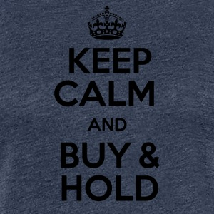 KEEP CALM AND BUY & HOLD - Frauen Premium T-Shirt