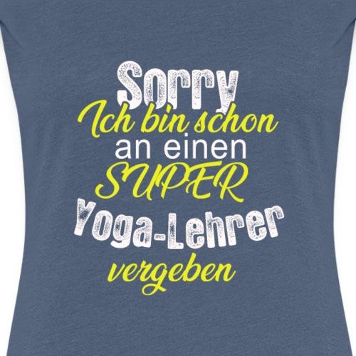 Ich bin schon an einen Yoga Lehrer vergeben - Frauen Premium T-Shirt